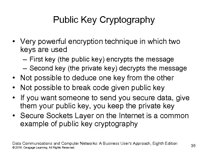 Public Key Cryptography • Very powerful encryption technique in which two keys are used