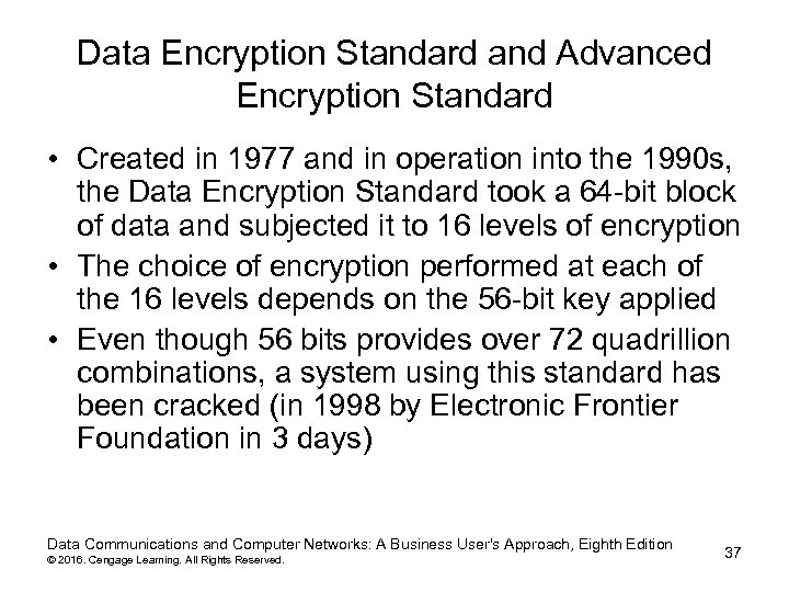 Data Encryption Standard and Advanced Encryption Standard • Created in 1977 and in operation