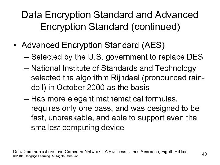 Data Encryption Standard and Advanced Encryption Standard (continued) • Advanced Encryption Standard (AES) –