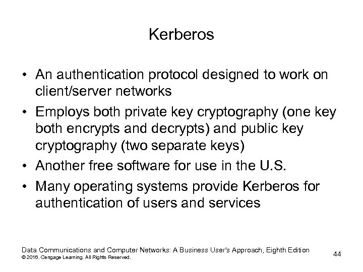Kerberos • An authentication protocol designed to work on client/server networks • Employs both