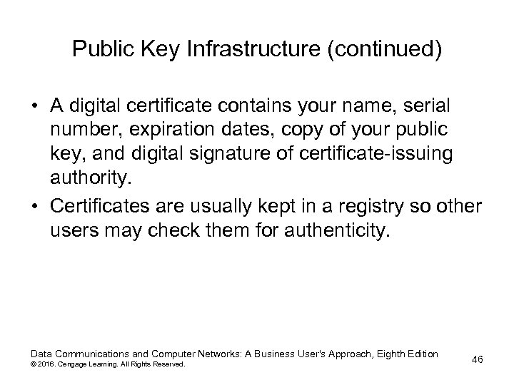 Public Key Infrastructure (continued) • A digital certificate contains your name, serial number, expiration