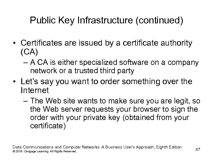 Public Key Infrastructure (continued) • Certificates are issued by a certificate authority (CA) –