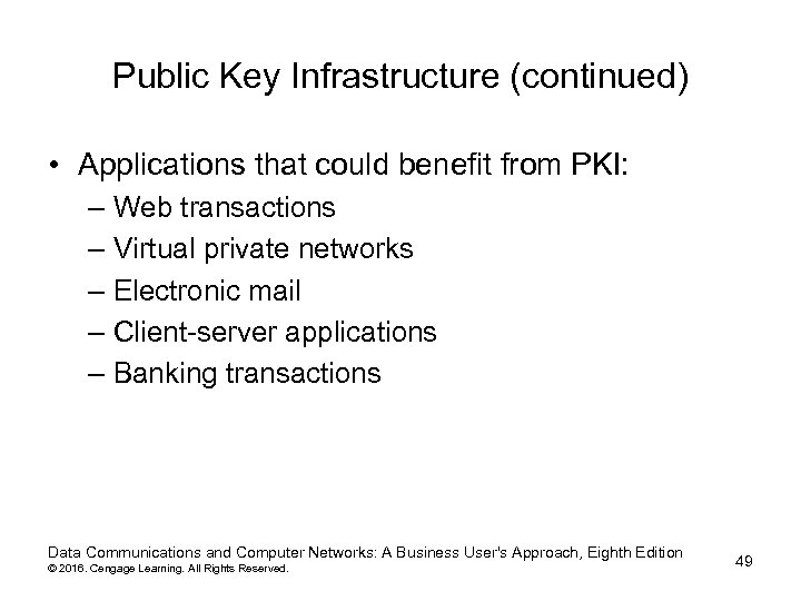 Public Key Infrastructure (continued) • Applications that could benefit from PKI: – Web transactions