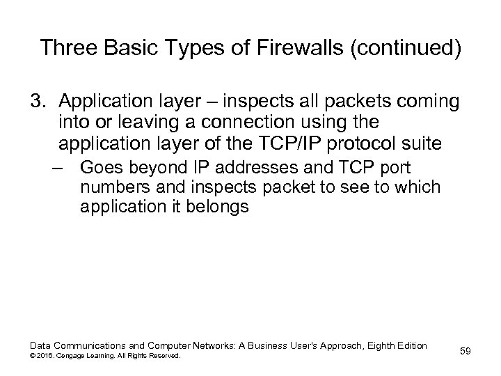 Three Basic Types of Firewalls (continued) 3. Application layer – inspects all packets coming