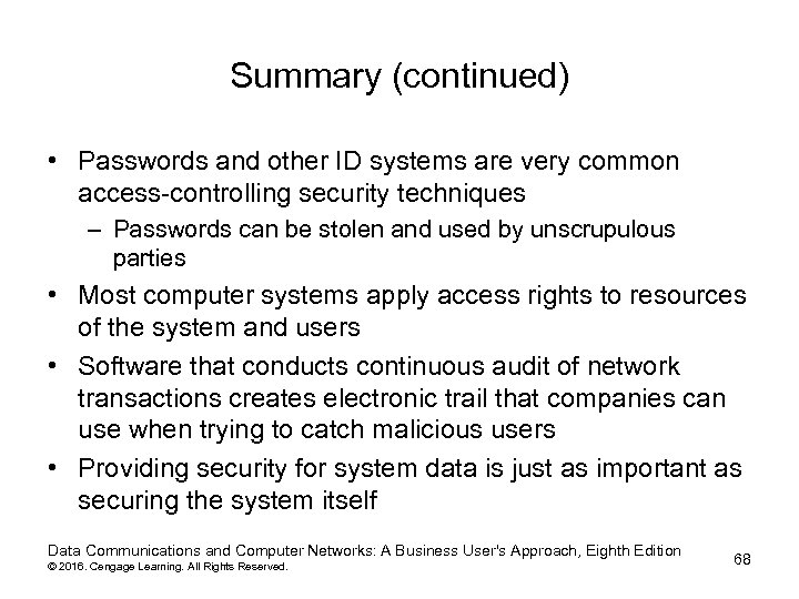 Summary (continued) • Passwords and other ID systems are very common access-controlling security techniques