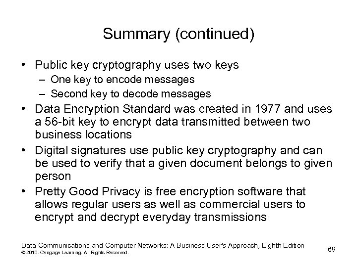 Summary (continued) • Public key cryptography uses two keys – One key to encode