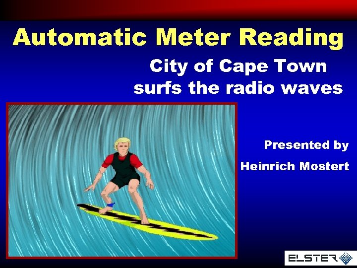 Automatic Meter Reading City of Cape Town surfs the radio waves Presented by Heinrich