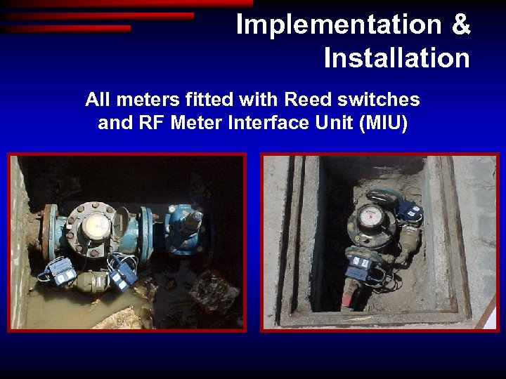 Implementation & Installation All meters fitted with Reed switches and RF Meter Interface Unit