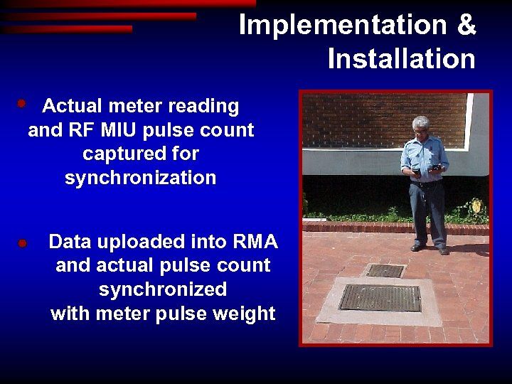 Implementation & Installation Actual meter reading and RF MIU pulse count captured for synchronization