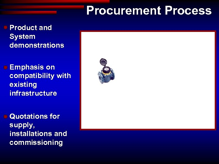 Procurement Process Product and System demonstrations Emphasis on compatibility with existing infrastructure Quotations for