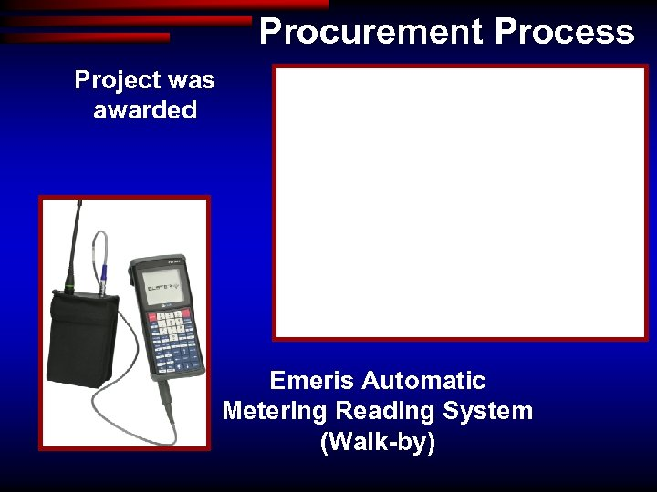 Procurement Process Project was awarded Emeris Automatic Metering Reading System (Walk-by)