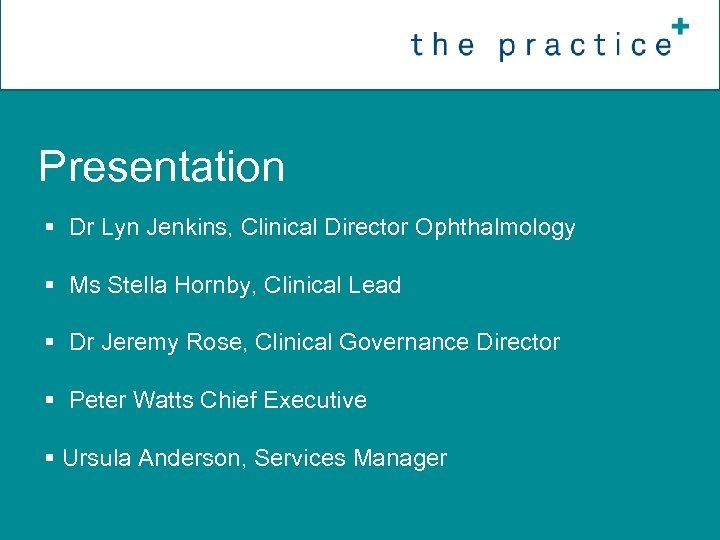 Presentation § Dr Lyn Jenkins, Clinical Director Ophthalmology § Ms Stella Hornby, Clinical Lead
