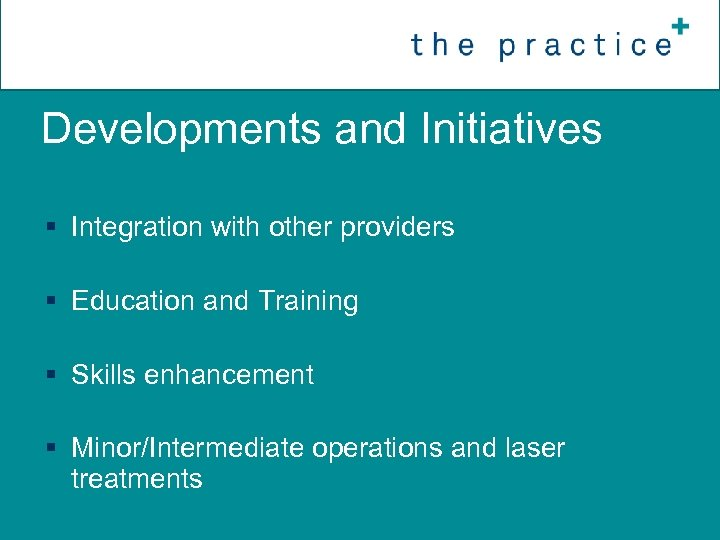 Developments and Initiatives § Integration with other providers § Education and Training § Skills