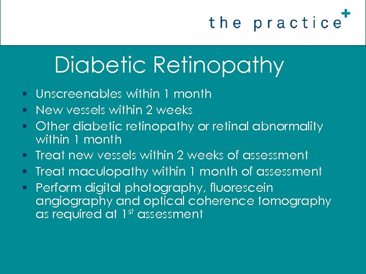 Diabetic Retinopathy § Unscreenables within 1 month § New vessels within 2 weeks §