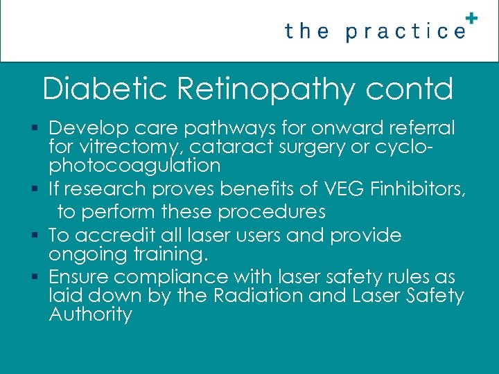 Diabetic Retinopathy contd § Develop care pathways for onward referral for vitrectomy, cataract surgery