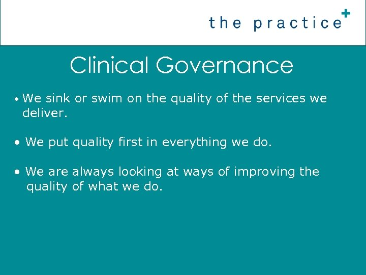 Clinical Governance • We sink or swim on the quality of the services we