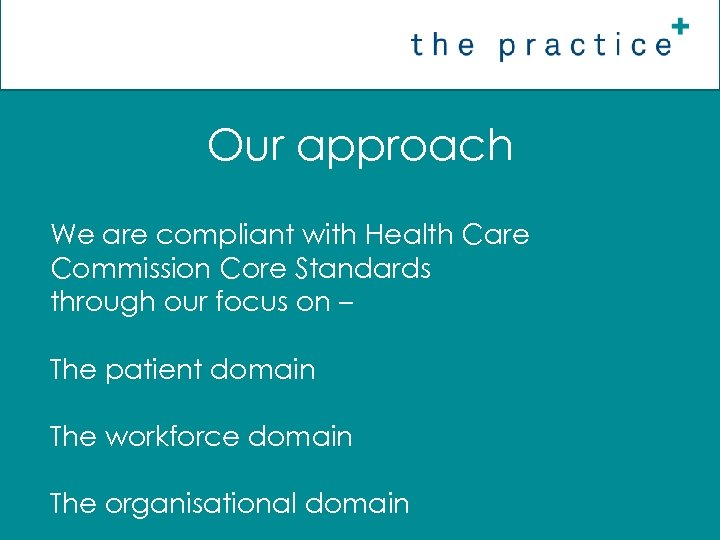 Our approach We are compliant with Health Care Commission Core Standards through our focus