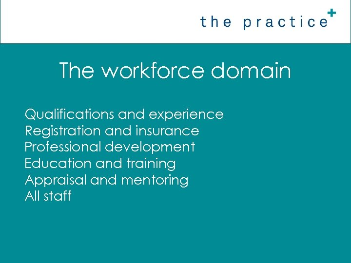 The workforce domain Qualifications and experience Registration and insurance Professional development Education and training