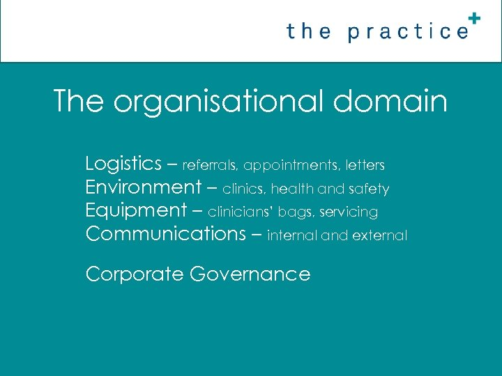 The organisational domain Logistics – referrals, appointments, letters Environment – clinics, health and safety