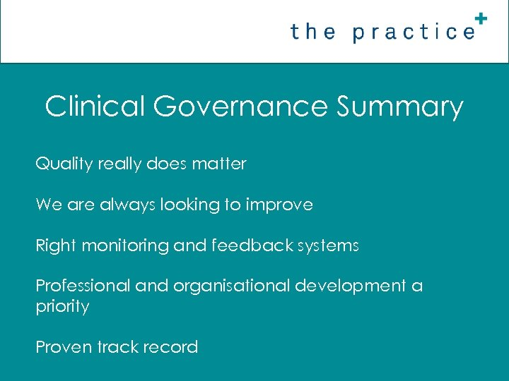 Clinical Governance Summary Quality really does matter We are always looking to improve Right