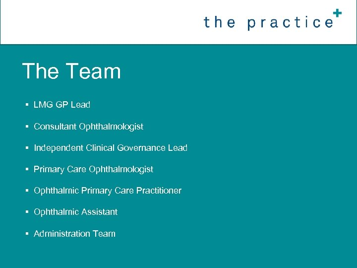 The Team § LMG GP Lead § Consultant Ophthalmologist § Independent Clinical Governance Lead
