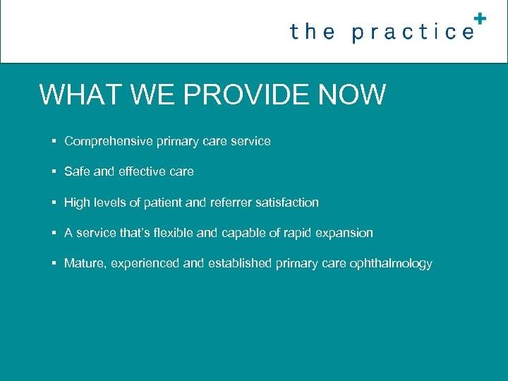 WHAT WE PROVIDE NOW § Comprehensive primary care service § Safe and effective care