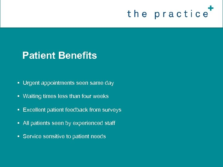 §Patient Benefits § Urgent appointments seen same day § Waiting times less than four