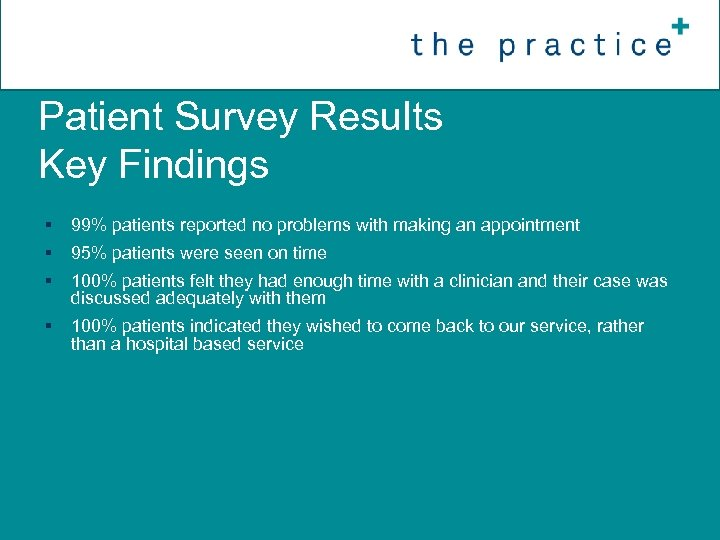 Patient Survey Results Key Findings § 99% patients reported no problems with making an