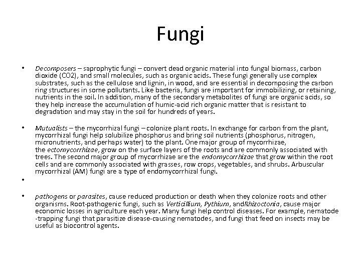 Fungi • Decomposers – saprophytic fungi – convert dead organic material into fungal biomass,