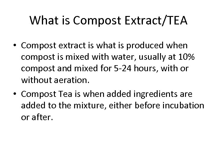 What is Compost Extract/TEA • Compost extract is what is produced when compost is