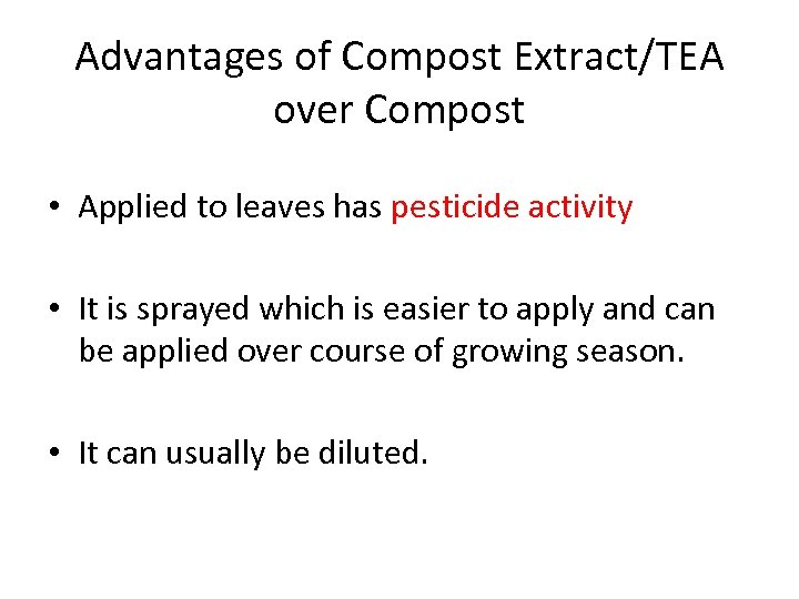 Advantages of Compost Extract/TEA over Compost • Applied to leaves has pesticide activity •