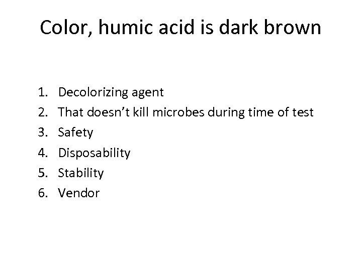Color, humic acid is dark brown 1. 2. 3. 4. 5. 6. Decolorizing agent