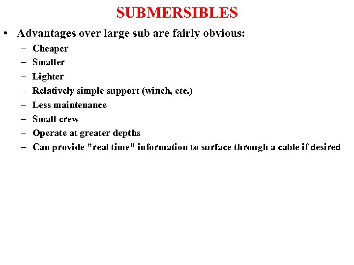 SUBMERSIBLES • Advantages over large sub are fairly obvious: – – – – Cheaper