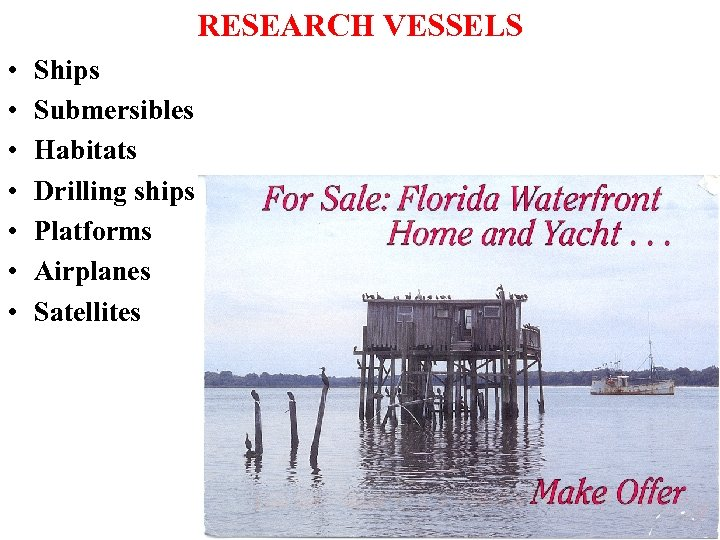 RESEARCH VESSELS • • Ships Submersibles Habitats Drilling ships Platforms Airplanes Satellites