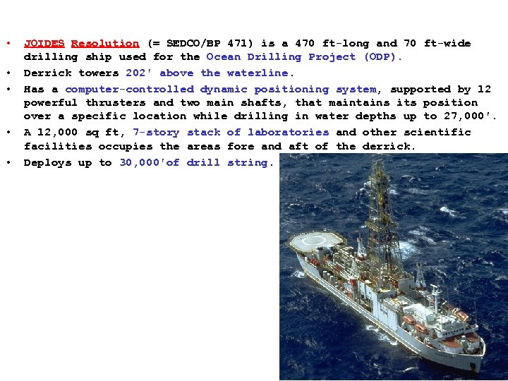 • • • JOIDES Resolution (= SEDCO/BP 471) is a 470 ft-long and
