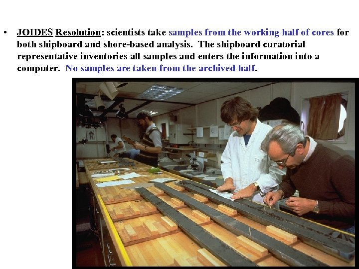 • JOIDES Resolution: scientists take samples from the working half of cores for
