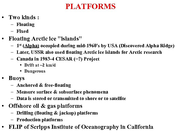 PLATFORMS • Two kinds : – Floating – Fixed • Floating Arctic ice