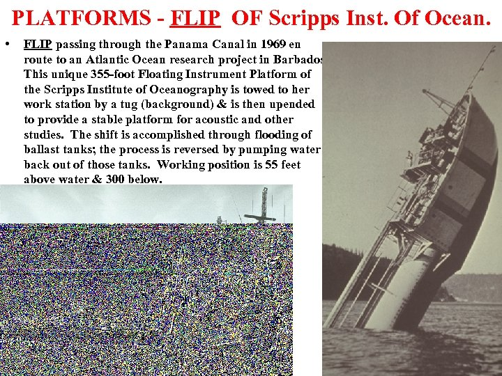 PLATFORMS - FLIP OF Scripps Inst. Of Ocean. • FLIP passing through the Panama