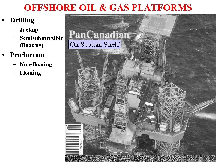 OFFSHORE OIL & GAS PLATFORMS • Drilling – Jackup – Semisubmersible (floating) • Production