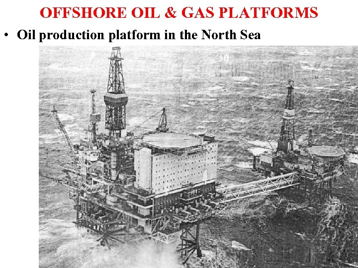 OFFSHORE OIL & GAS PLATFORMS • Oil production platform in the North Sea