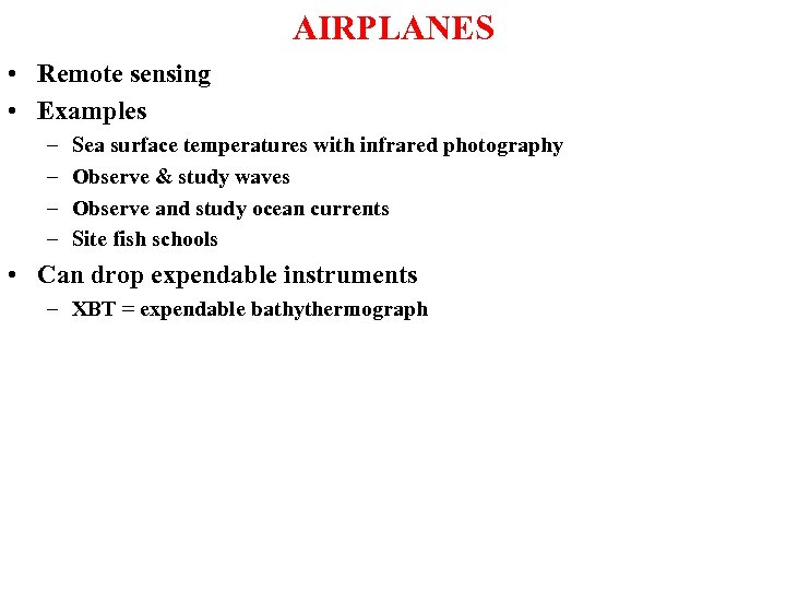 AIRPLANES • Remote sensing • Examples – – Sea surface temperatures with infrared photography
