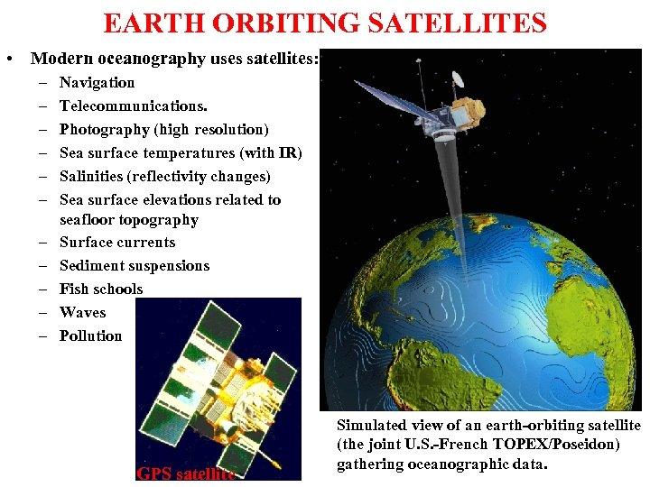 EARTH ORBITING SATELLITES • Modern oceanography uses satellites: – – – Navigation Telecommunications. Photography