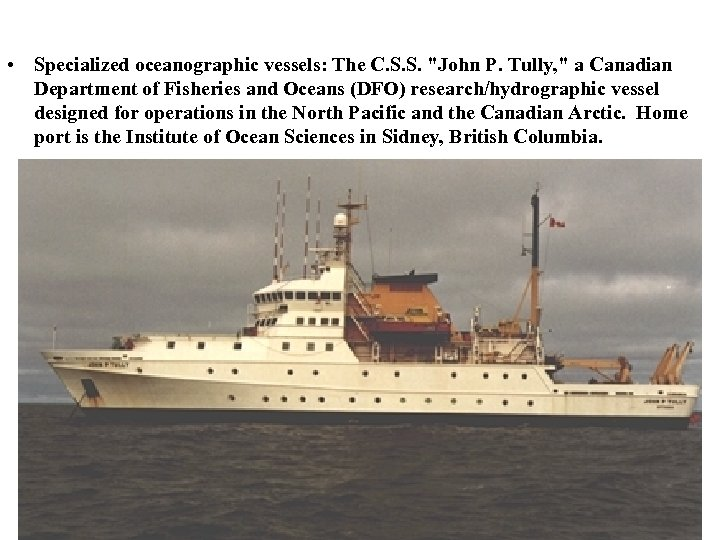 • Specialized oceanographic vessels: The C. S. S.