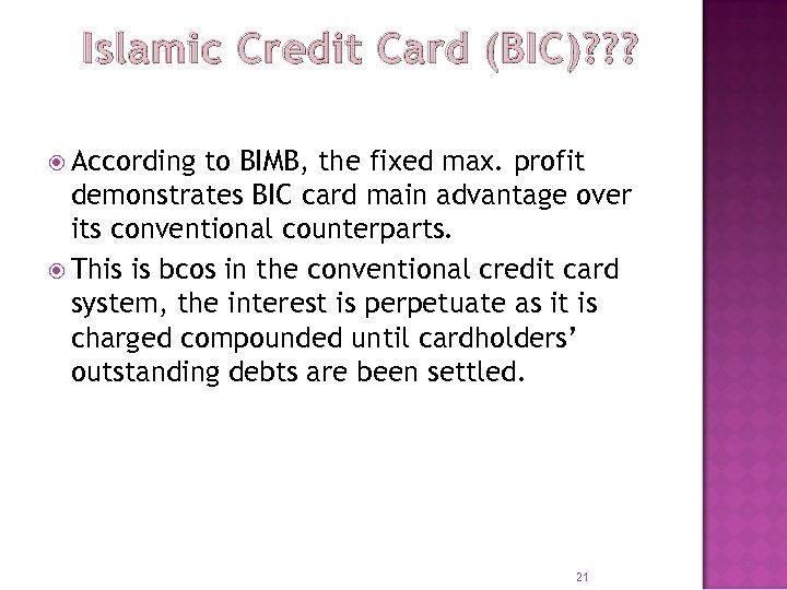 Islamic Credit Card (BIC)? ? ? According to BIMB, the fixed max. profit demonstrates