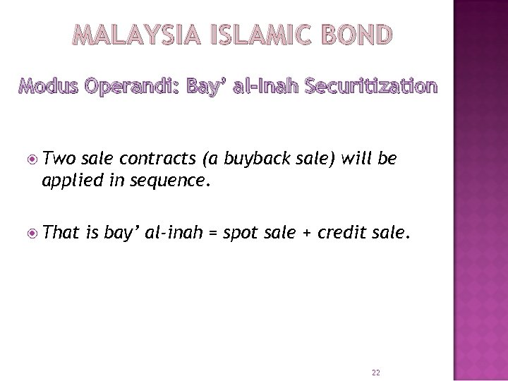 MALAYSIA ISLAMIC BOND Modus Operandi: Bay' al-Inah Securitization Two sale contracts (a buyback sale)