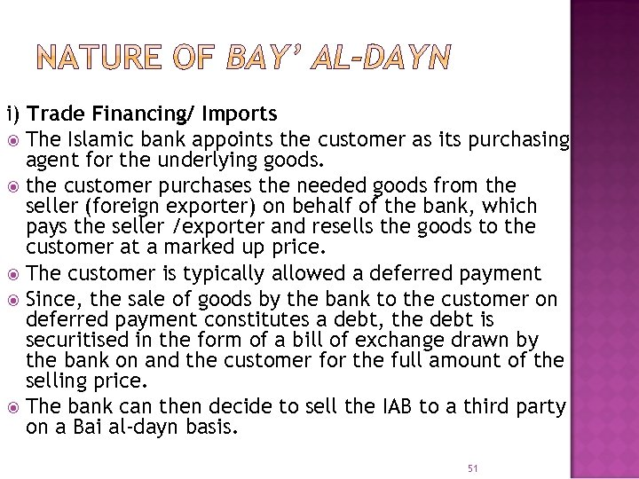 i) Trade Financing/ Imports The Islamic bank appoints the customer as its purchasing agent