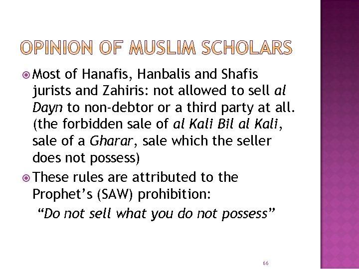 Most of Hanafis, Hanbalis and Shafis jurists and Zahiris: not allowed to sell