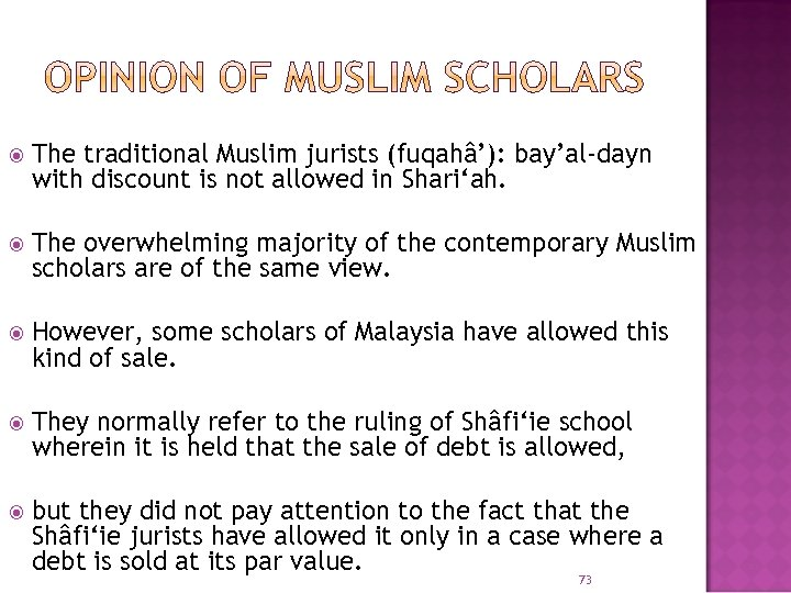 The traditional Muslim jurists (fuqahâ'): bay'al-dayn with discount is not allowed in Shari'ah.