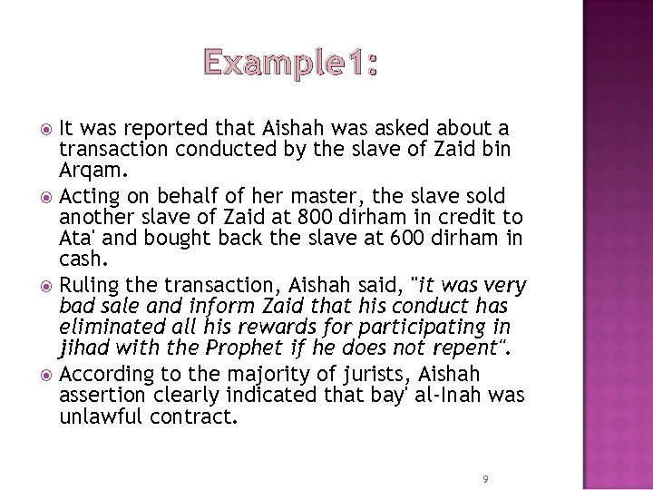 Example 1: It was reported that Aishah was asked about a transaction conducted by