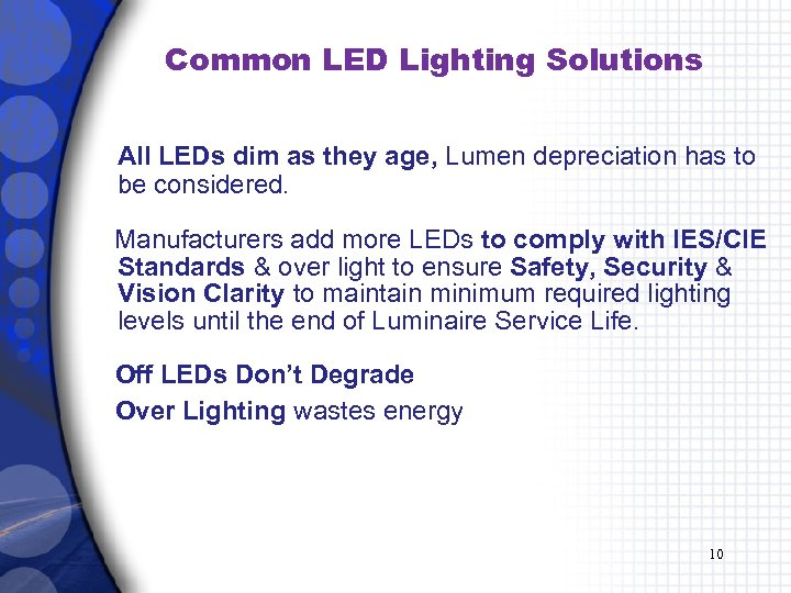 Common LED Lighting Solutions All LEDs dim as they age, Lumen depreciation has to